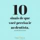 10 sinais que você precisa ir ao dentista